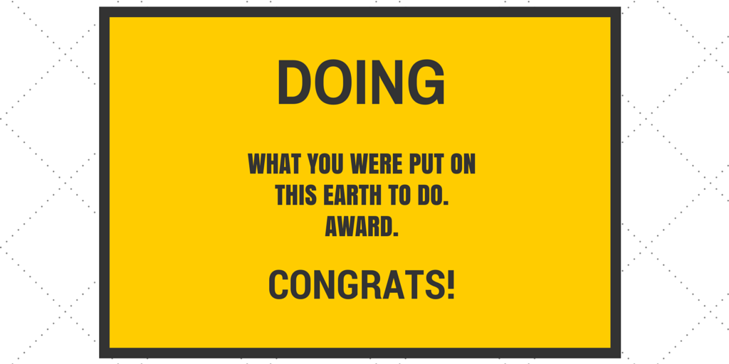 doing what you were meant to do award.