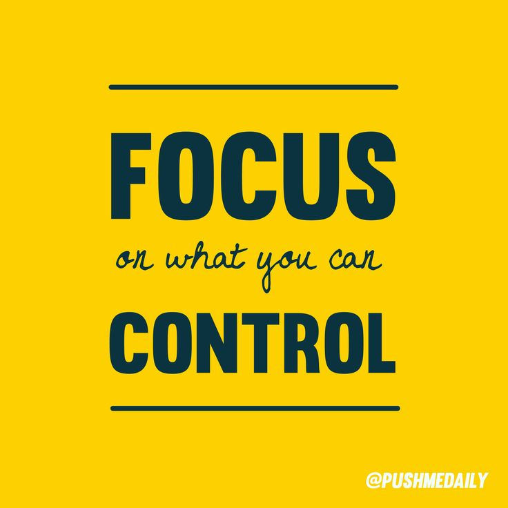 Focus On What You Can Control Quotes: What To Control And What NOT To Control